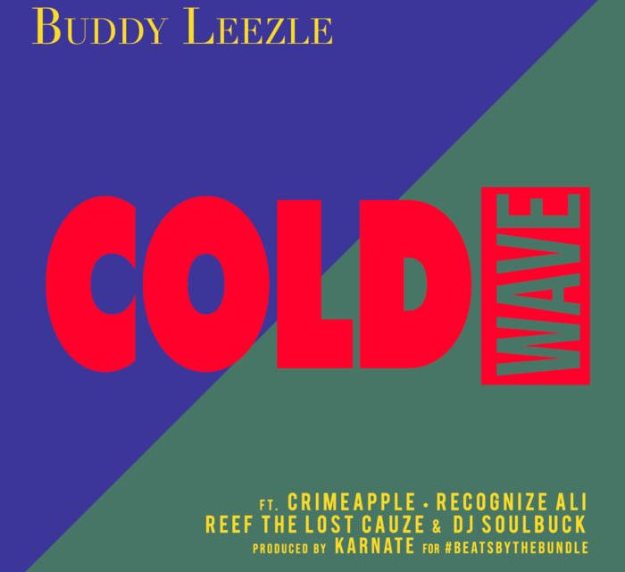 Buddy Leezle – Cold Wave ft. Crimeapple, Recognize Ali, Reef The Lost Cauze, Dj Soulbuck