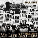"Soul King ""My Life Matters"" Feat. Hawdwerk & Born Allah Prod By DJ Breeze"