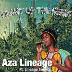 "Aza Lineage ft. Lineage Smilez- ""Plant Up The Herbs"" [Listen]"