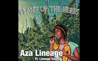 """Aza Lineage ft. Lineage Smilez- """"Plant Up The Herbs"""" [Listen]"""