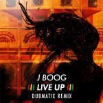 J. Boog – Live Up (Dubmatix Remix)