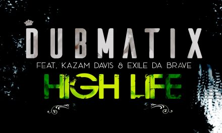 "Dubmatix ft.Kazam Davis & Exile Da Brave – ""High Life"""