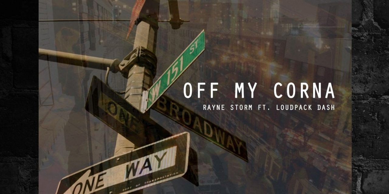 "Rayne Storm ""Off My Corna"" ft. Loudpack Dash"
