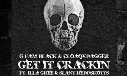 "G FAM BLACK & CLOAQxDAGGER – ""Get It Crackin"" ft. Illa Ghee & Slant Heddshotts"