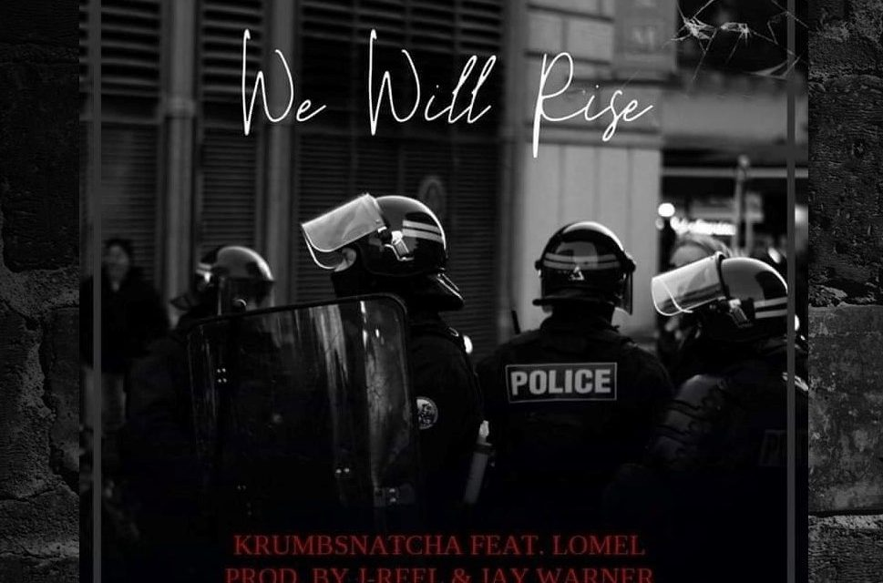 "Krumbsnatcha – ""We Will Rise"" ft. Lomel Prod. J-Reel & Jay Warner"