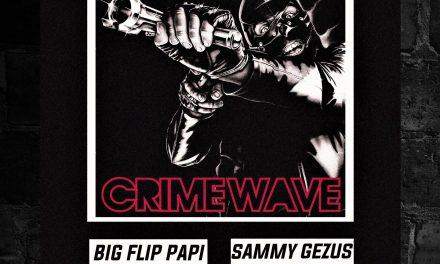 """Big Flip Papi feat. Sammy Gezus """"CrimeWave"""""""