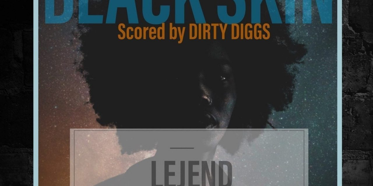 "Lejend ""Black Skin"" Scored by Dirty Diggs"