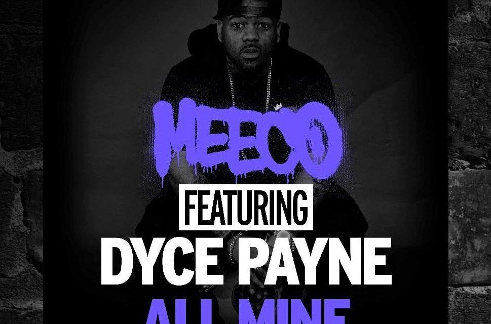 Meeco – 'All Mine' feat. Dyce Payne