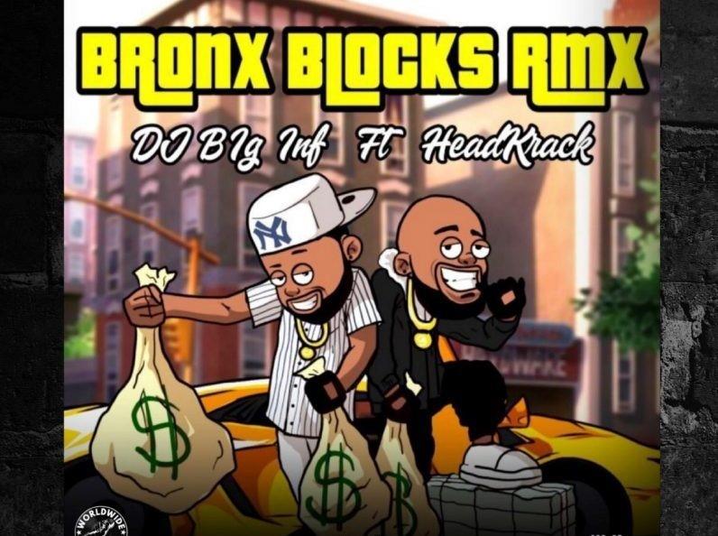 DJ Big Inf Ft. HeadKrack – Bronx Blocks