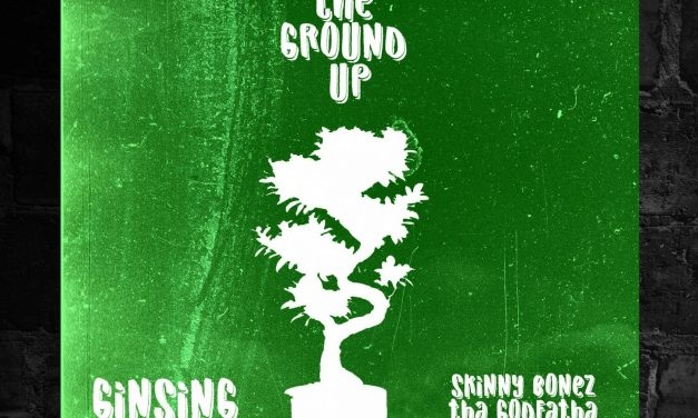 Ginsing & Skinny Bonez Tha Godfatha – From The Ground Up
