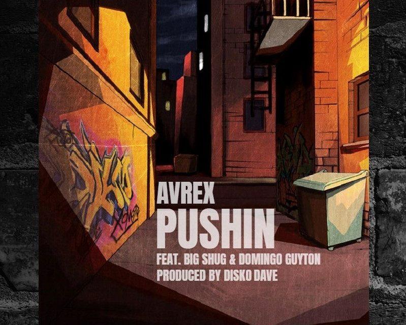 Avrex, Big Shug & Domingo Guyton – Pushin [Audio]