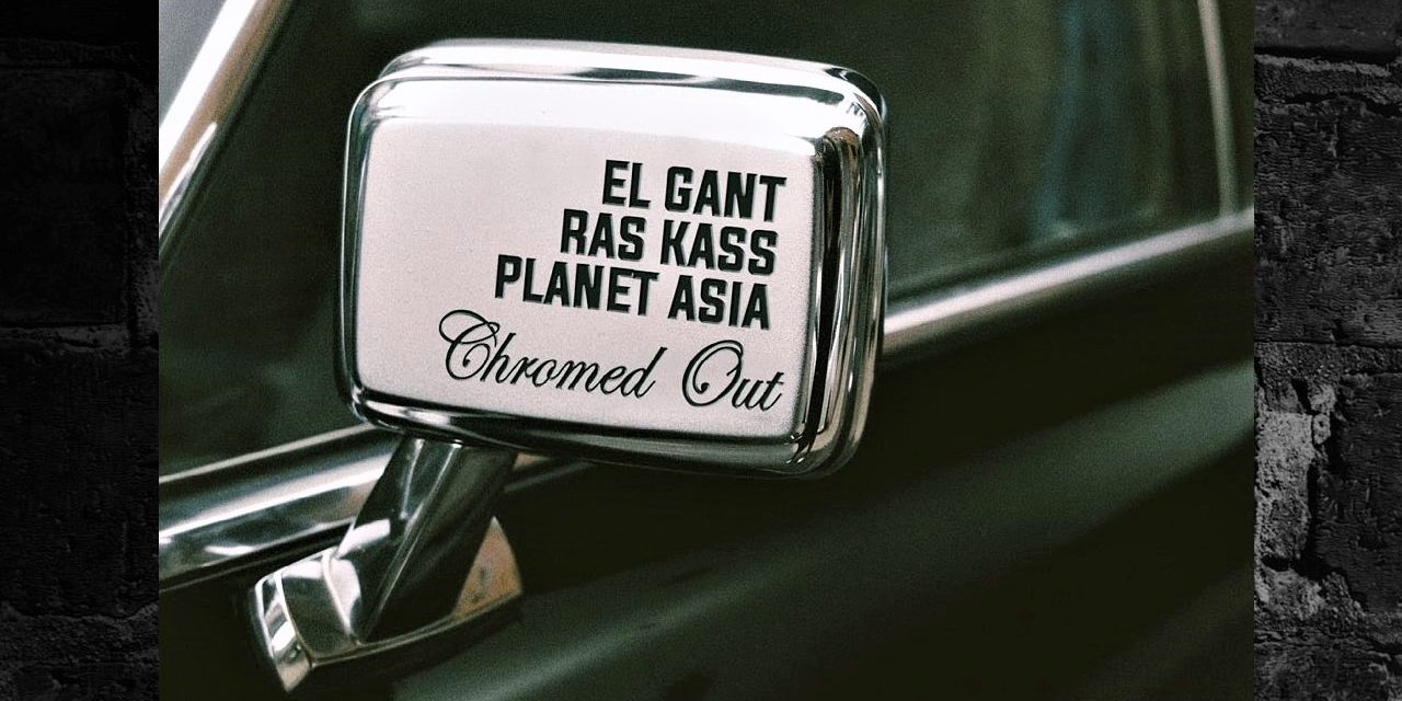 """El Gant feat. Ras Kass & Planet Asia """"Chromed Out"""""""