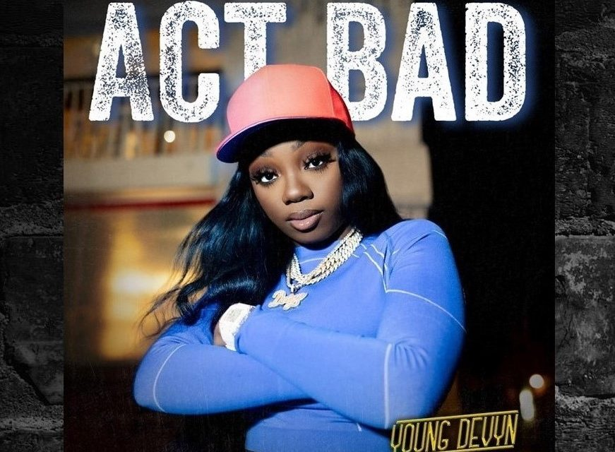 """Young Devyn Effortlessly Flows On Newest Track """"Act Bad"""""""
