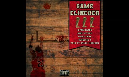 G Fam Black – Game Clincher Feat. King Author, Chuck Chan, & Squeegie O (Prod. Crack Sizzlack)